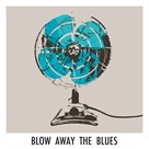 Blow Away the Blues by Ben James