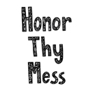 Honor Thy Mess by Virginia Kraljevic