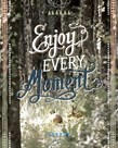 Enjoy Every Moment by Joana Joubert