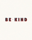 Be Kind by Joni Whyte