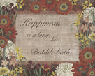 Happiness Is A Long, Hot Bubble Bath II by Maria Mendez