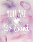 You Are So Loved by Lottie Fontaine