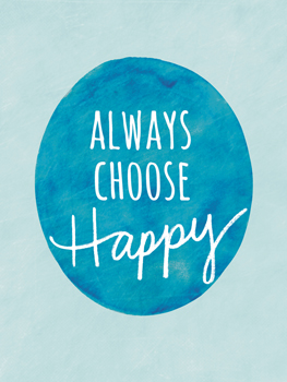 Always Choose Happy Print by Lottie Fontaine